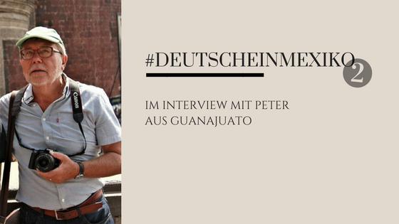 Deutsche in Mexiko Part 2 - Im Interview mit Peter aus Guanajuato