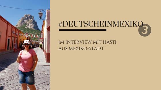 Deutsche in Mexiko Part 2 - Im Interview mit Hasti aus Mexico City